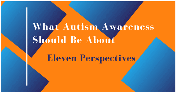 What Autism Awareness Should be About